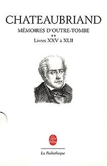 Mémoires d'outre-tombe (2) livres XXV à XLII par Chateaubriand