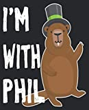 img - for I'm with Phil: Funny Groundhog Day Men Women Composition Notebook 100 Wide Ruled Pages Journal Diary book / textbook / text book