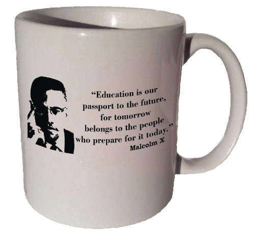 "Malcolm X ""Education Is Our Passport to the Future"" Quote Coffee Tea Ceramic Mug 11 Oz"