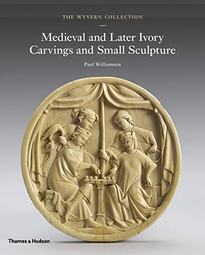 Medieval Sculpture - The Wyvern Collection: Medieval and Later Ivory Carvings and Small Sculpture