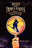 Trials and Tribulations of a Real Life Private Eye, John Lajoie, 142599959X