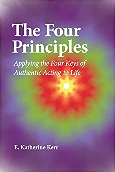 The Four Principles: Applying the Four Keys of Authentic Acting to Life