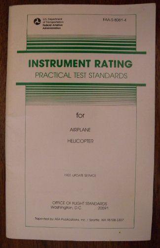 Instrument Rating: Practical Test STandards 1987 for Airplane Helicopter (FAA-S-8081-4)