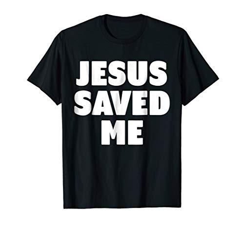Jesus Saved Me T-Shirt -