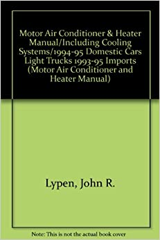 Motor Air Conditioner & Heater Manual/Including Cooling Systems/1994-95 Domestic Cars Light Trucks 1993-95 Imports (Motor Air Conditioner and Heater Manual)