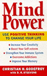 Mind Power: Use Positive Thinking to Change Your Life: How to Use Positive Thinking to Change Your Life