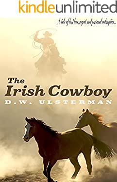 THE IRISH COWBOY: A tale of lost love, regret, and personal redemption...