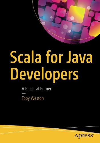 Scala for Java Developers: A Practical Primer by Apress