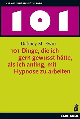 101 Dinge, die ich gern gewusst hätte, als ich anfing, mit Hypnose zu arbeiten Taschenbuch – 2015 Dabney M. Ewin Theo Kierdorf Hildegard Höhr Carl-Auer Verlag GmbH