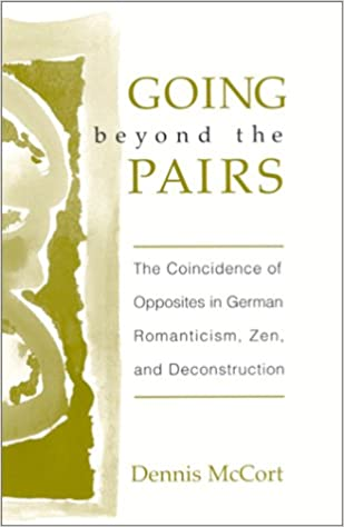 Going beyond the Pairs: The Coincidence of Opposites in German Romanticism, Zen, and Deconstruction