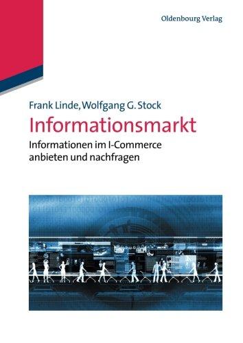 Informationsmarkt: Informationen im Icommerce anbieten und nachfragen: Informationen im I-Commerce anbieten und nachfrag