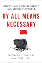 By All Means Necessary: How China's Resource Quest is Changing the World Kindle Edition