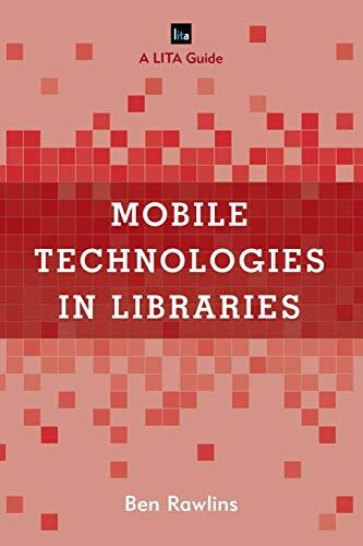 Mobile Technologies in Libraries: A LITA Guide (LITA Guides)