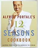 img - for Alfred Portale's Twelve Seasons Cookbook: A Month-by-Month Guide to the Best There is to Eat book / textbook / text book