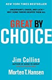 Great by Choice: Uncertainty Chaos and Luck--Why Some Thrive Despite Them All