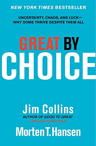 Great by Choice: Uncertainty, Chaos, and Luck-Why Some Thrive Despite Them All