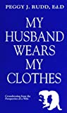 My Husband Wears My Clothes, Peggy J. Rudd, 0962676209