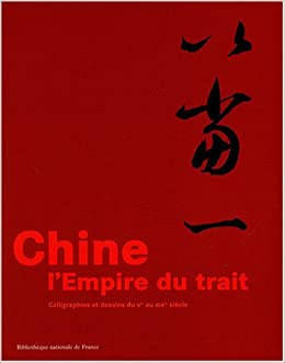 Chine : Lempire du trait : Calligraphies et dessins du Ve au XIXe siècle