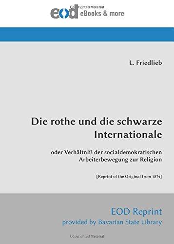 Read Online Die rothe und die schwarze Internationale: oder Verhältniß der socialdemokratischen Arbeiterbewegung zur Religion [Reprint of the Original from 1874] (Germanic Languages Edition) pdf