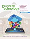 Planning for Technology: A Guide for School Administrators, Technology Coordinators, and Curriculum Leaders