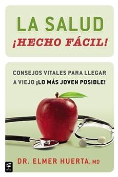 La salud ¡Hecho fácil! (Your Health Made Easy!): Consejos vitales para llegar a viejo ¡lo más joven posible! (Hecho facil) (Spanish Edition) by [Huerta, Elmer]