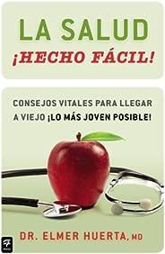 La salud ¡Hecho fácil! (Your Health Made Easy!): Consejos vitales para llegar a viejo ¡lo más joven posible! (