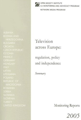 Television Across Europe Summary: Regulation, Policy and Independence (Monitoring Reports 2005) pdf