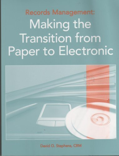 Records Management : Making the Transition from Paper to Electronic