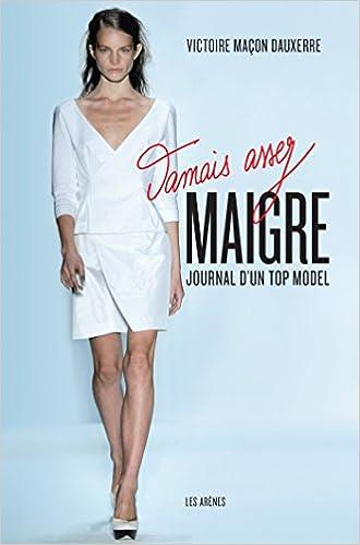 Victoire Maçon Dauxerre - Jamais assez maigre : Journal d'un top model