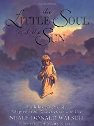 Little Soul and the Sun: A Children's Parable Adapted from Conversations with God by Neale Donald Walsch (1998) Hardcover