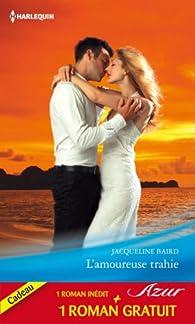 L'amoureuse trahie - Un amour de toujours par Jacqueline Baird