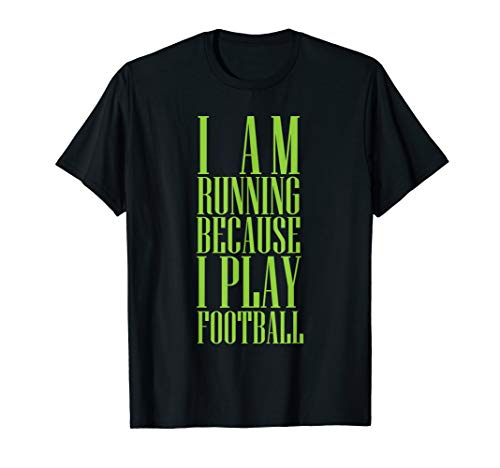 I am running because I play Football Sport T-Shirt Summer