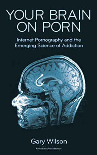 Your Brain on Porn: Internet Pornography and the Emerging Science of -