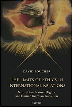 Book The Limits of Ethics in International Relations: Natural Law, Natural Rights, and Human Rights in Transition by David Boucher (2011-07-01)