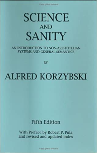 Science and Sanity: An Introduction to Non-Aristotelian Systems and General Semantics (5th Edition)