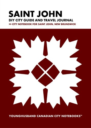 Saint John New Brunswick Canada - Saint John DIY City Guide and Travel Journal: City Notebook for Saint John, New Brunswick (Curate Canada! Travel Canada!)