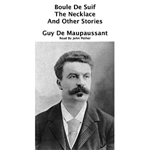 Boule De Suif, The Necklace And Other Stories Audiobook