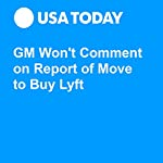 GM Won't Comment on Report of Move to Buy Lyft | Greg Gardner