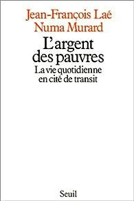 L'Argent des pauvres : La Vie quotidienne en cité de transit par Jean-François Laé