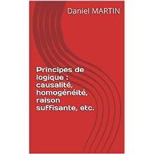 Principes de logique : causalité, homogénéité, raison suffisante, etc. (French Edition)