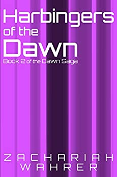 Harbingers of the Dawn: Book 2 of the Dawn Saga by [Wahrer, Zachariah]