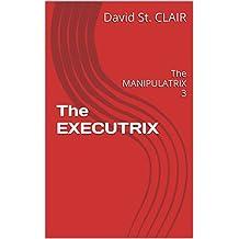 The EXECUTRIX: The MANIPULATRIX 3