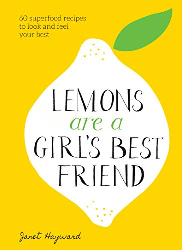 Lemons Are a Girl's Best Friend: 60 Superfood Recipes to Look and Feel Your Best: A Cookbook (Best Diet For Rosacea)