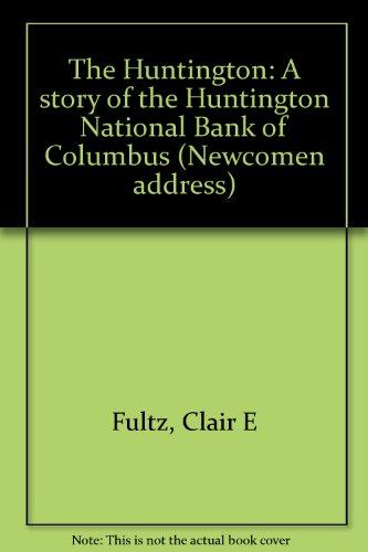 The Huntington  A Story Of The Huntington National Bank Of Columbus  Newcomen Address