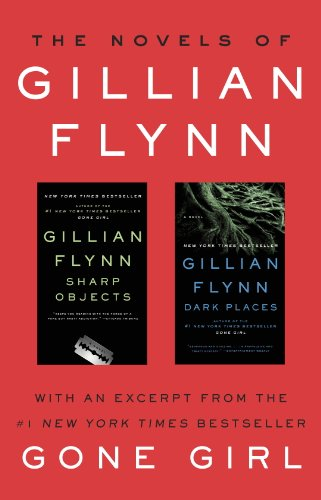 The Novels of Gillian Flynn: Sharp Objects, Dark Places (Dark Places Ebook)