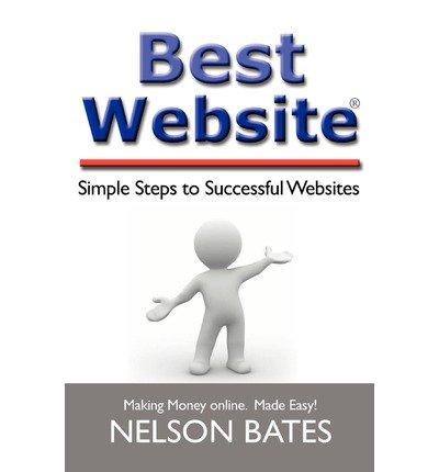 Read Online [(Best Website: Simple Steps to Successful Websites )] [Author: Nelson Bates] [Mar-2008] PDF