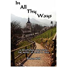 In All Thy Ways: A Devotional Book from the Notes of Derek R. Hall (Paperback) - Common