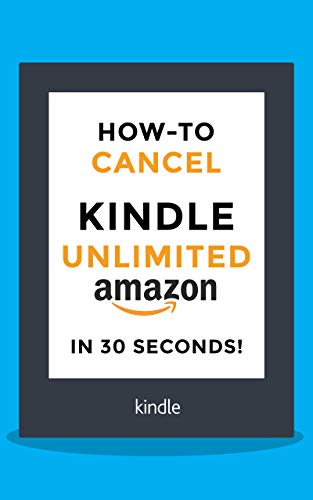 Cancel Kindle Unlimited: How to Cancel your Kindle Unlimited subscription  in 30 seconds!