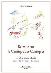 Retraite sur le Cantique des Cantiques : par Christian de Chergé, prieur des moines de Tibhirine