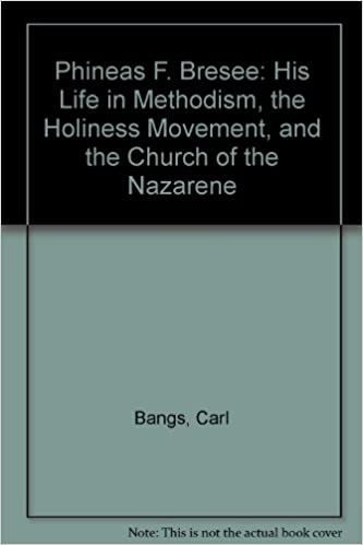 Book Phineas F. Bresee: His Life in Methodism, the Holiness Movement, and the Church of the Nazarene